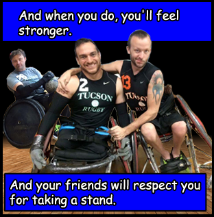 And when you do, you'll feel stronger. And your friends will respect you for taking a stand.